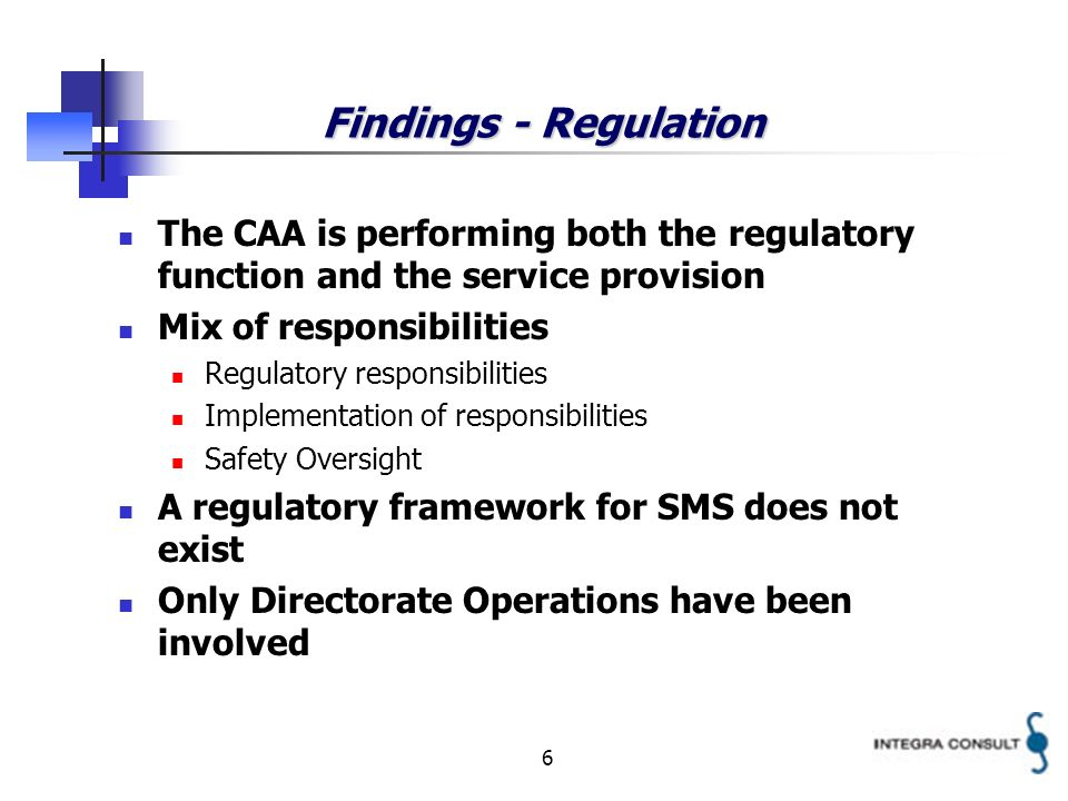 7 Findings – Manual Safety Management Manual SMM has been drafted Only covering Operations (not including Technical Services) Not separated into regulation and service provision Mainly service provision – only little regulation