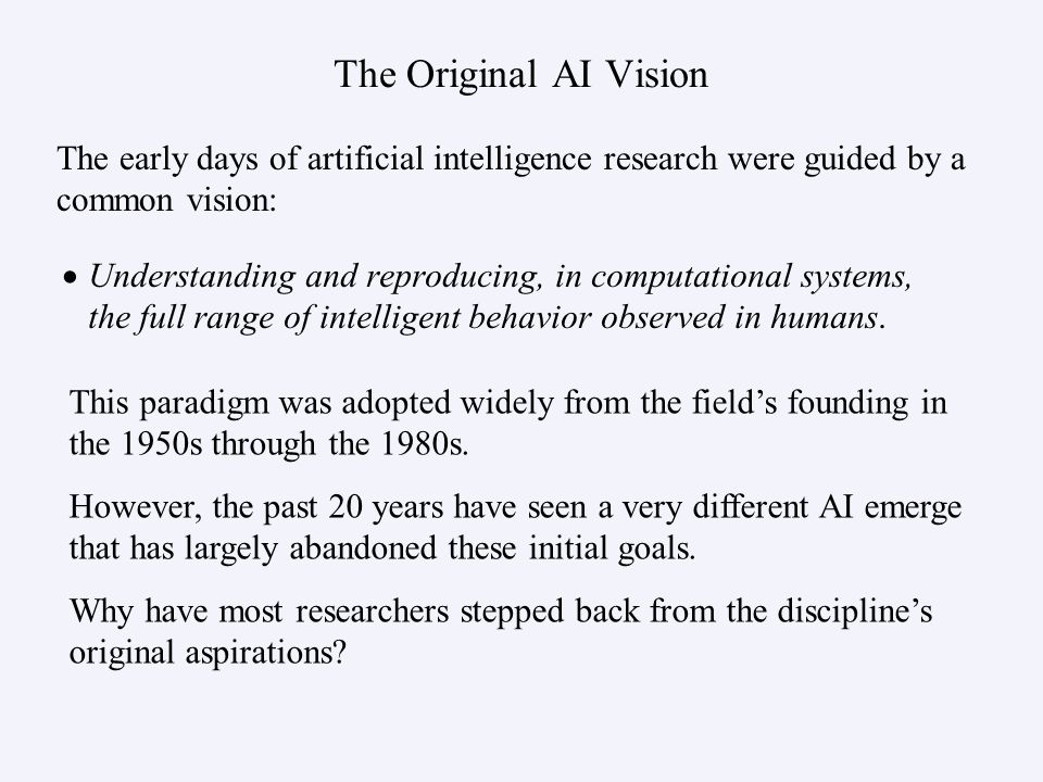 The Original AI Vision Understanding and reproducing, in computational systems, the full range of intelligent behavior observed in humans.
