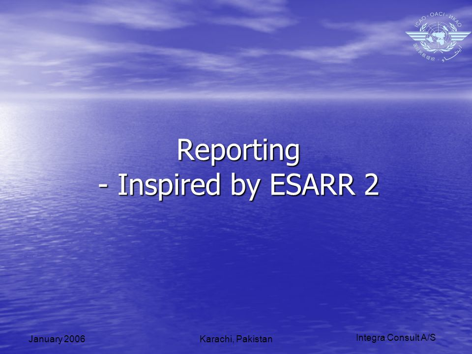 Integra Consult A/S January 2006Karachi, Pakistan Reporting - Inspired by ESARR 2