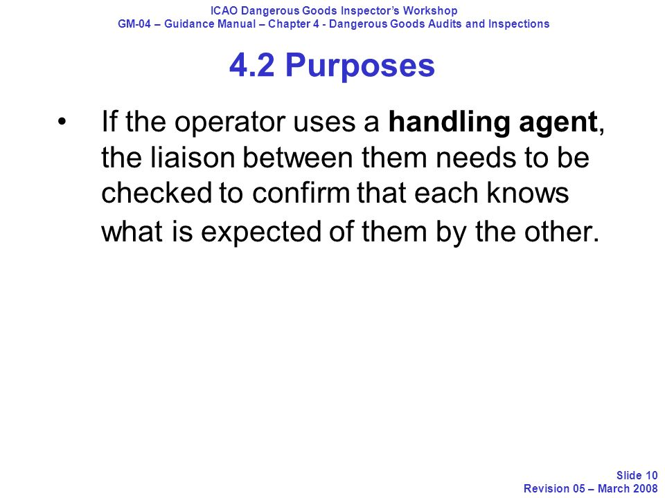 4.2 Purposes If the operator uses a handling agent, the liaison between them needs to be checked to confirm that each knows what is expected of them b