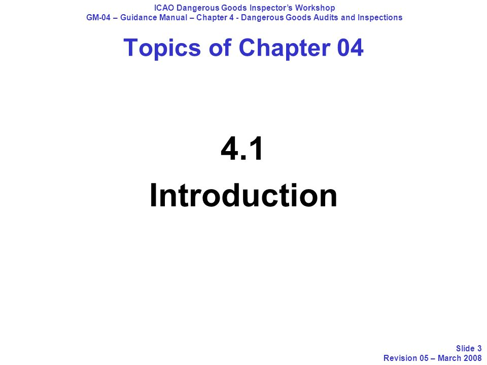Topics of Chapter 04 4.1 Introduction ICAO Dangerous Goods Inspectors Workshop GM-04 – Guidance Manual – Chapter 4 - Dangerous Goods Audits and Inspec
