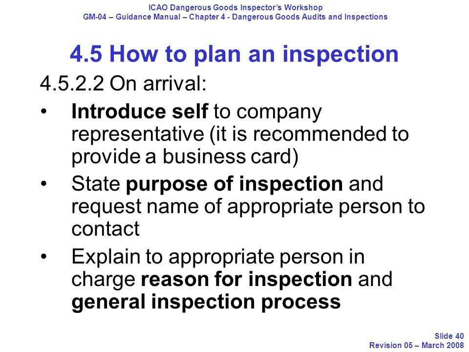 4.5 How to plan an inspection 4.5.2.2 On arrival: Introduce self to company representative (it is recommended to provide a business card) State purpos