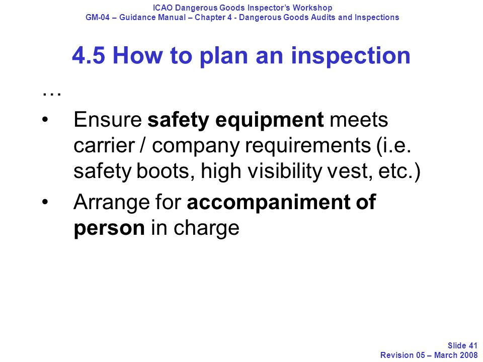 4.5 How to plan an inspection … Ensure safety equipment meets carrier / company requirements (i.e. safety boots, high visibility vest, etc.) Arrange f