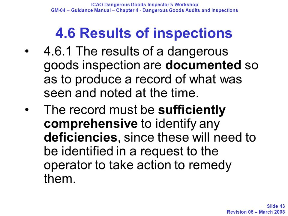 4.6 Results of inspections 4.6.1 The results of a dangerous goods inspection are documented so as to produce a record of what was seen and noted at th