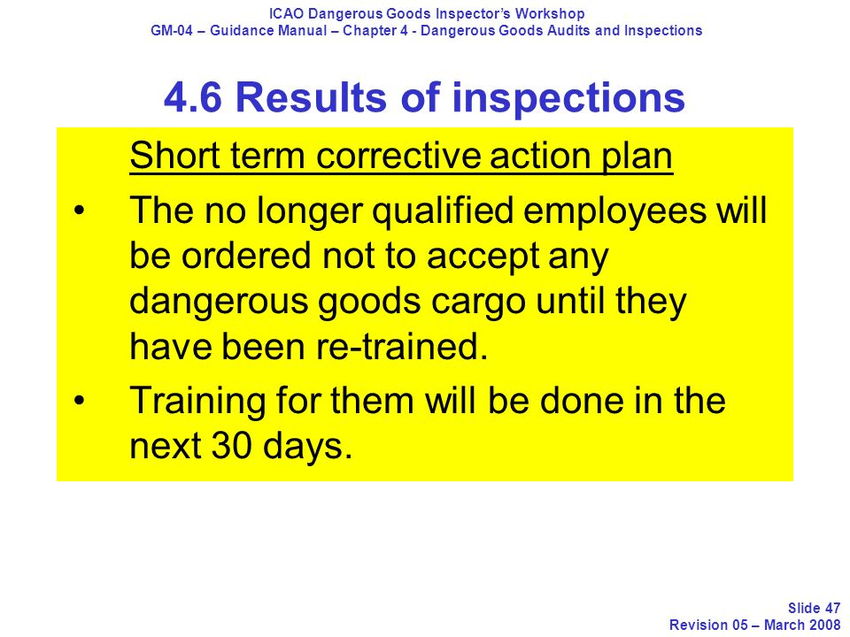 Short term corrective action plan The no longer qualified employees will be ordered not to accept any dangerous goods cargo until they have been re-tr
