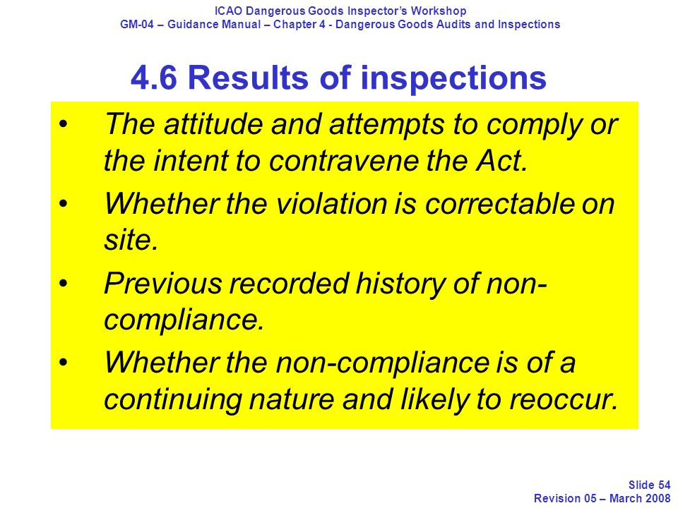 4.6 Results of inspections The attitude and attempts to comply or the intent to contravene the Act. Whether the violation is correctable on site. Prev