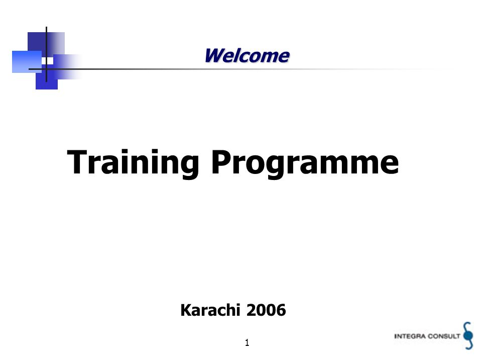 1 Welcome Training Programme Karachi 2006