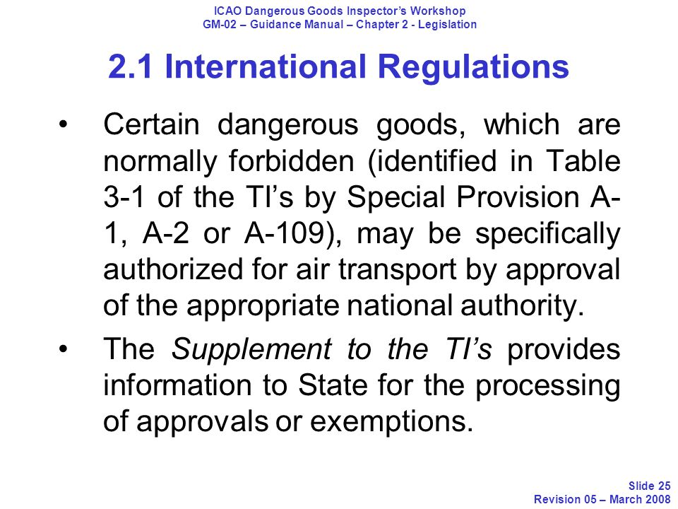 2.1 International Regulations Certain dangerous goods, which are normally forbidden (identified in Table 3-1 of the TIs by Special Provision A- 1, A-2