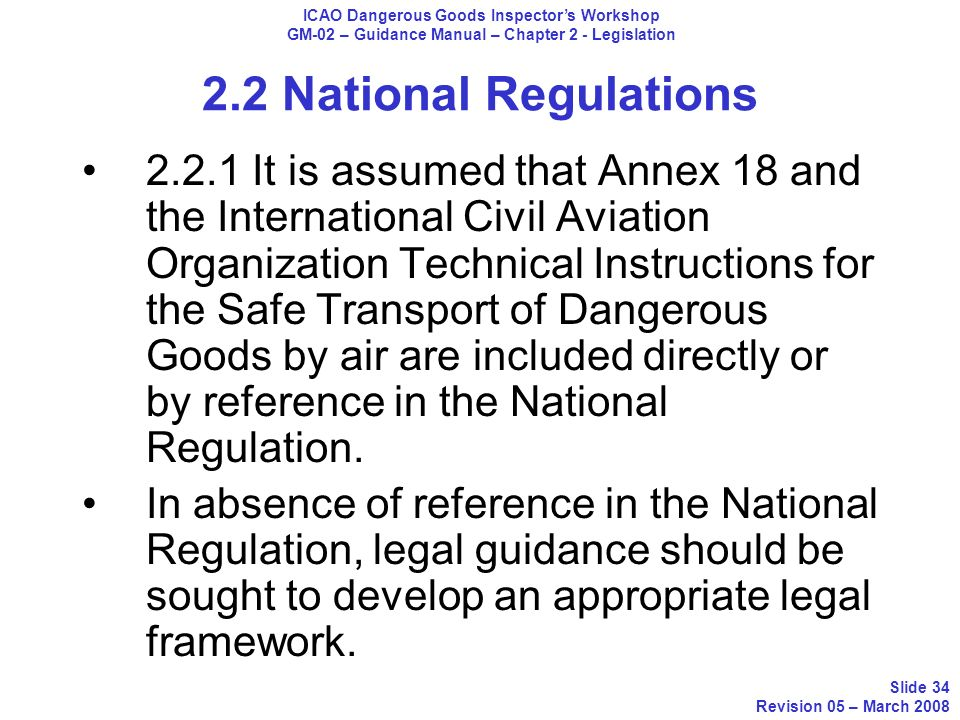 2.2 National Regulations 2.2.1 It is assumed that Annex 18 and the International Civil Aviation Organization Technical Instructions for the Safe Trans