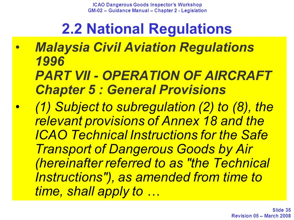 2.2 National Regulations Malaysia Civil Aviation Regulations 1996 PART VII - OPERATION OF AIRCRAFT Chapter 5 : General Provisions (1) Subject to subre