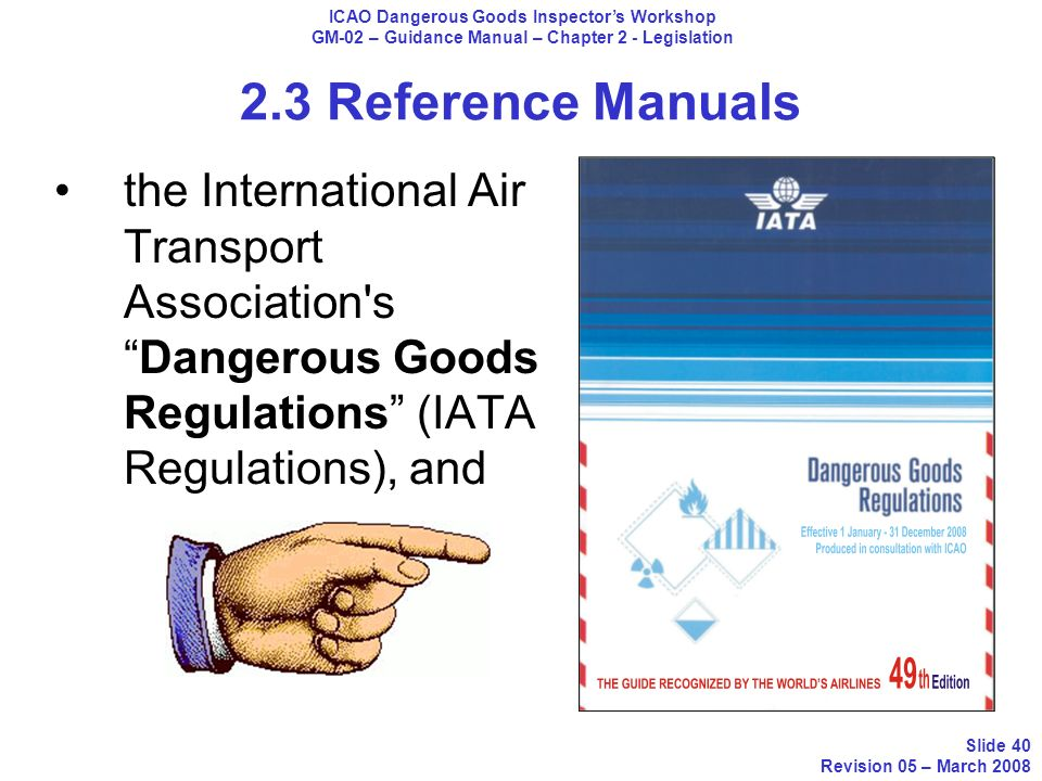 2.3 Reference Manuals the International Air Transport Association'sDangerous Goods Regulations (IATA Regulations), and ICAO Dangerous Goods Inspectors