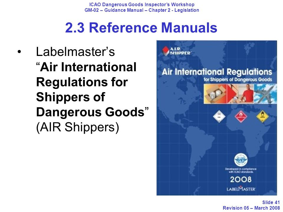 2.3 Reference Manuals LabelmastersAir International Regulations for Shippers of Dangerous Goods (AIR Shippers) ICAO Dangerous Goods Inspectors Worksho