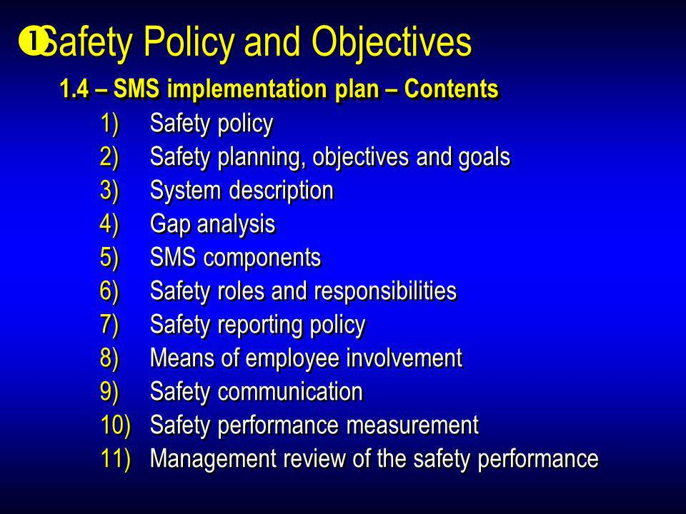 1.4 – SMS implementation plan – Contents 1)Safety policy 2)Safety planning, objectives and goals 3)System description 4)Gap analysis 5)SMS components