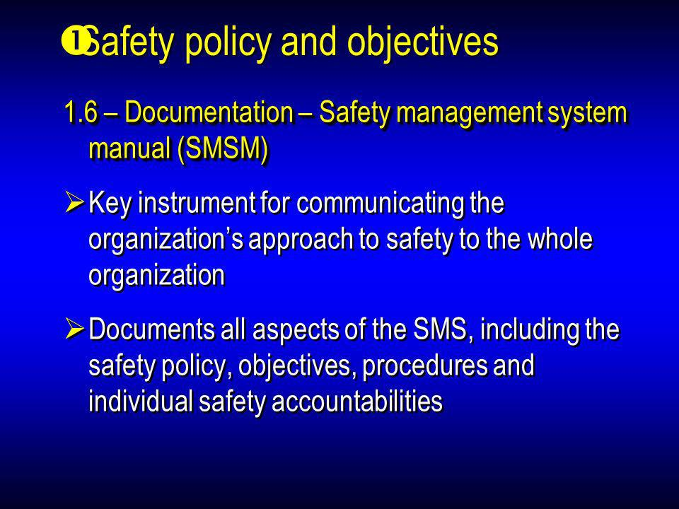 1.6 – Documentation – Safety management system manual (SMSM) Key instrument for communicating the organizations approach to safety to the whole organi
