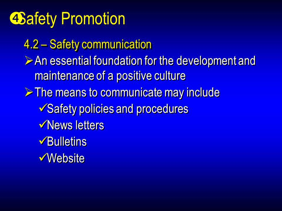 4.2 – Safety communication An essential foundation for the development and maintenance of a positive culture The means to communicate may include Safe
