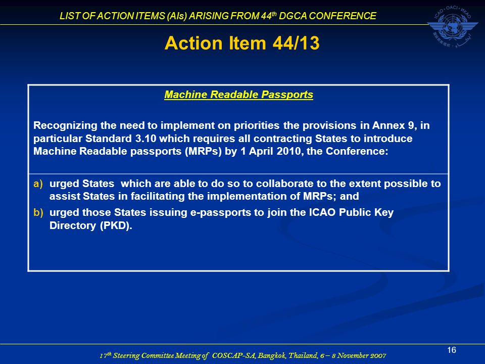 17 th Steering Committee Meeting of COSCAP-SA, Bangkok, Thailand, 6 – 8 November 2007 LIST OF ACTION ITEMS (AIs) ARISING FROM 44 th DGCA CONFERENCE 16