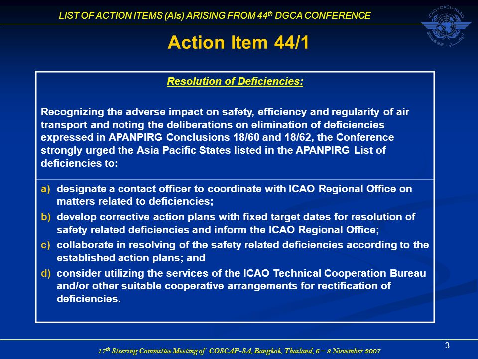 17 th Steering Committee Meeting of COSCAP-SA, Bangkok, Thailand, 6 – 8 November 2007 LIST OF ACTION ITEMS (AIs) ARISING FROM 44 th DGCA CONFERENCE 3