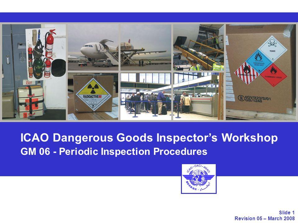 ICAO Dangerous Goods Inspectors Workshop GM 06 - Periodic Inspection Procedures Slide 1 Revision 05 – March 2008