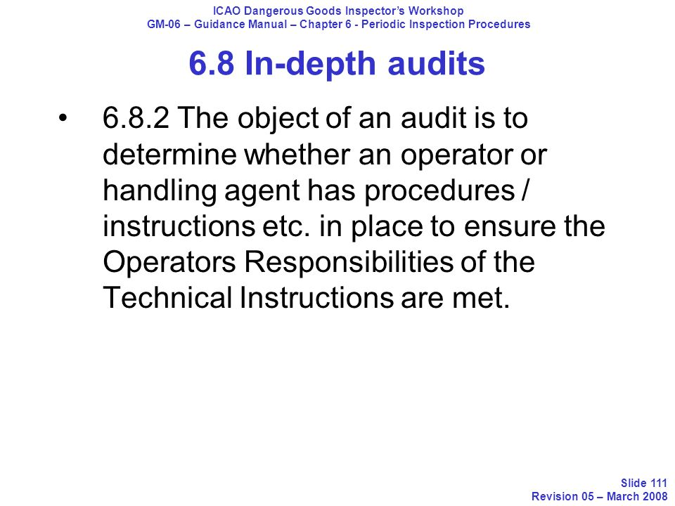 6.8 In-depth audits 6.8.2 The object of an audit is to determine whether an operator or handling agent has procedures / instructions etc. in place to