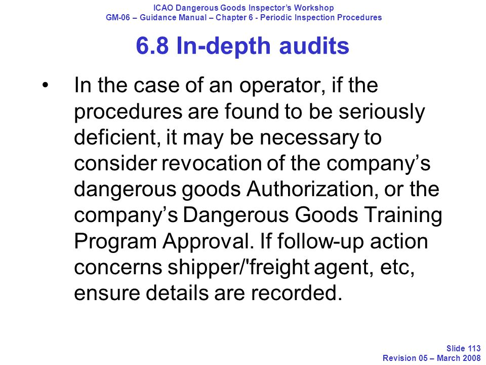 6.8 In-depth audits In the case of an operator, if the procedures are found to be seriously deficient, it may be necessary to consider revocation of t