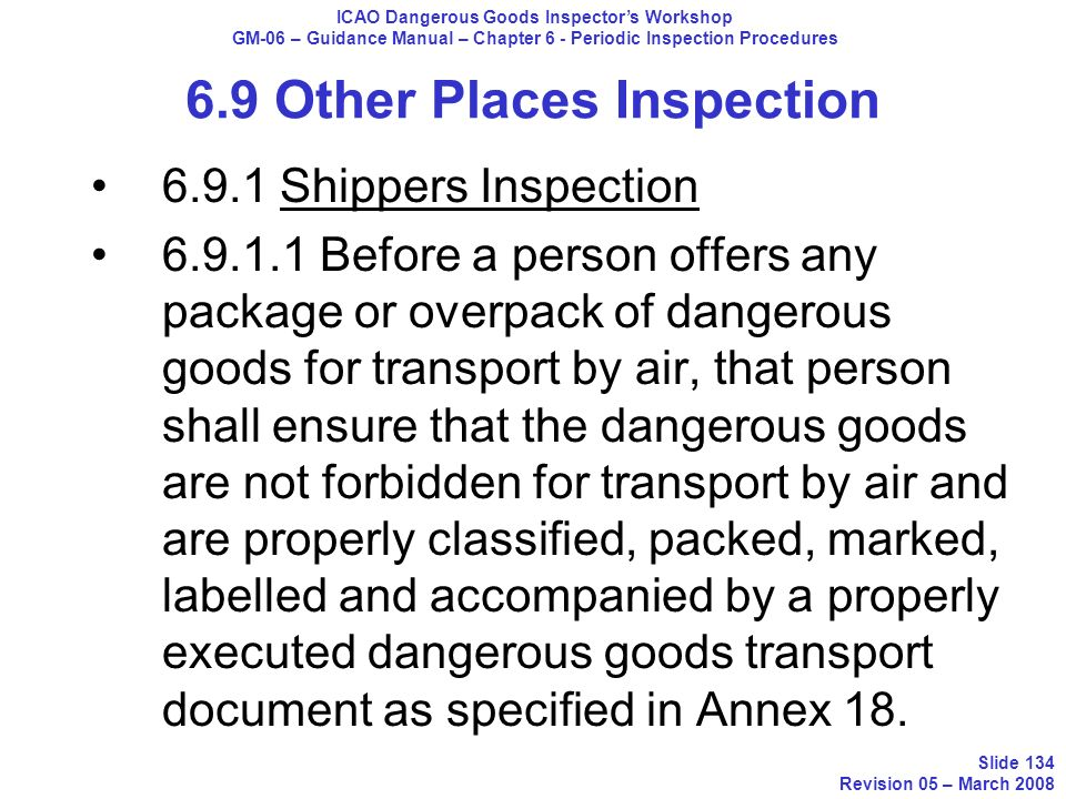 6.9 Other Places Inspection 6.9.1 Shippers Inspection 6.9.1.1 Before a person offers any package or overpack of dangerous goods for transport by air,