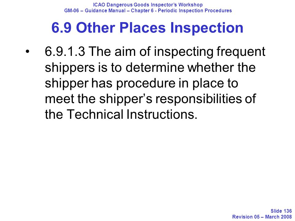6.9.1.3 The aim of inspecting frequent shippers is to determine whether the shipper has procedure in place to meet the shippers responsibilities of th