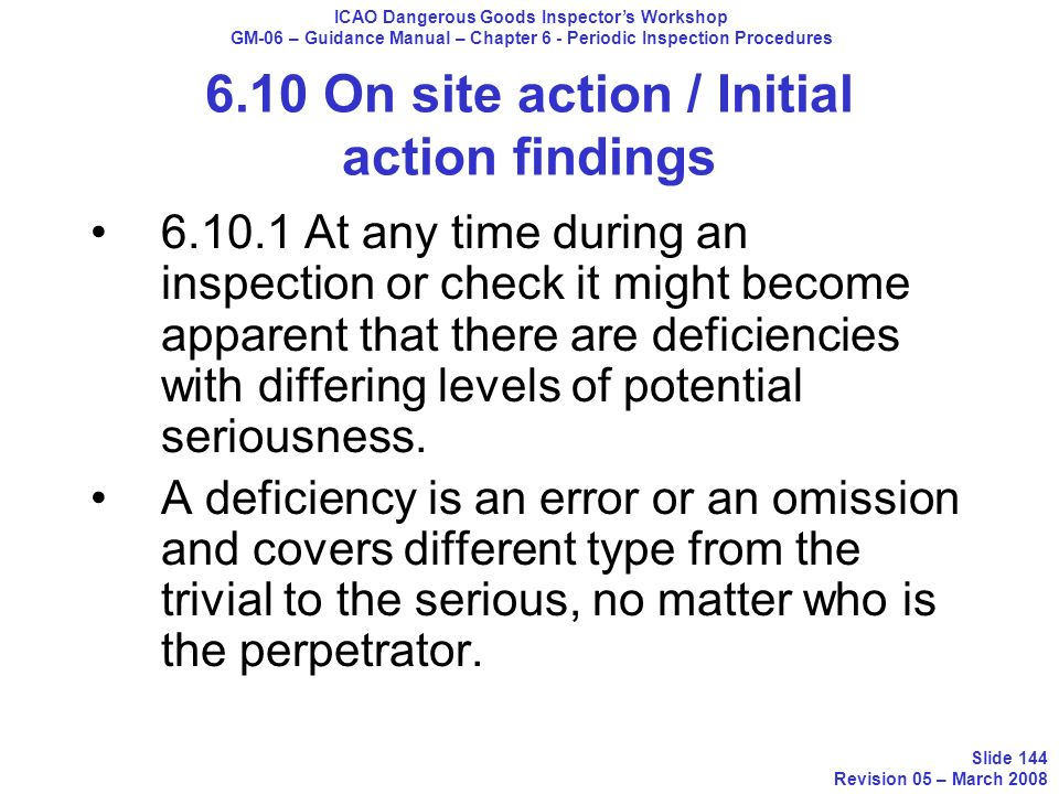 6.10 On site action / Initial action findings 6.10.1 At any time during an inspection or check it might become apparent that there are deficiencies wi
