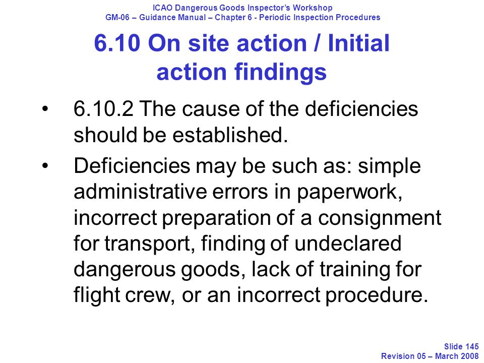 6.10 On site action / Initial action findings 6.10.2 The cause of the deficiencies should be established. Deficiencies may be such as: simple administ