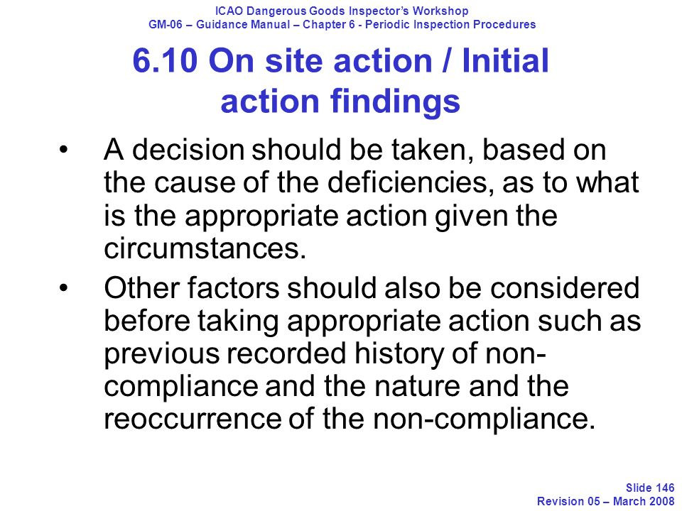 6.10 On site action / Initial action findings A decision should be taken, based on the cause of the deficiencies, as to what is the appropriate action