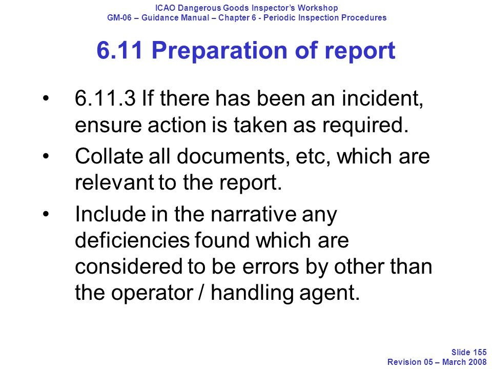 6.11.3 If there has been an incident, ensure action is taken as required. Collate all documents, etc, which are relevant to the report. Include in the