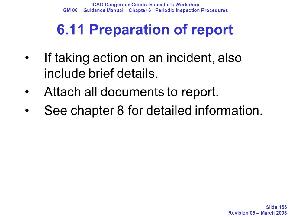 If taking action on an incident, also include brief details. Attach all documents to report. See chapter 8 for detailed information. ICAO Dangerous Go