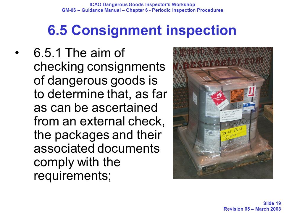 6.5.1 The aim of checking consignments of dangerous goods is to determine that, as far as can be ascertained from an external check, the packages and