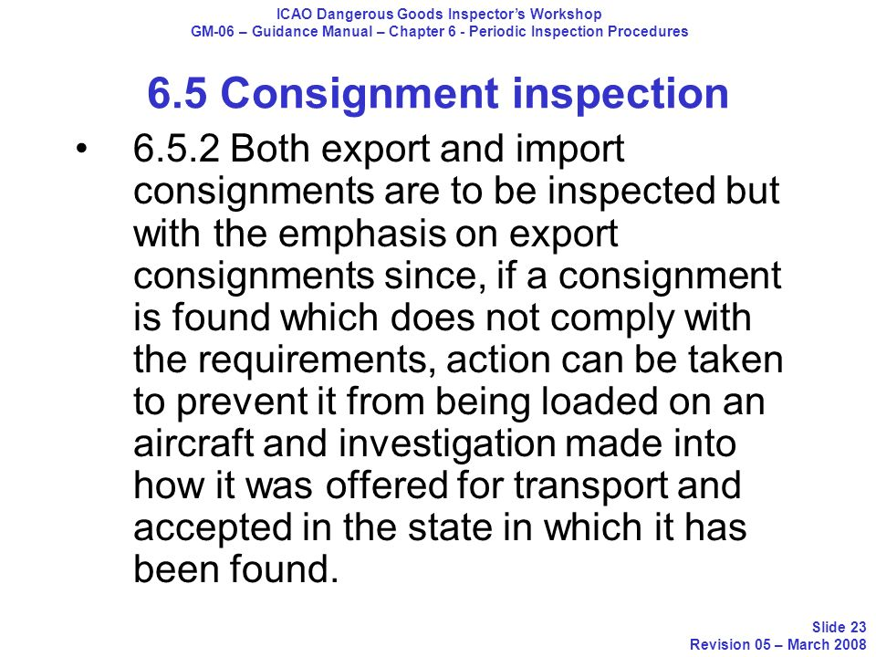 6.5.2 Both export and import consignments are to be inspected but with the emphasis on export consignments since, if a consignment is found which does