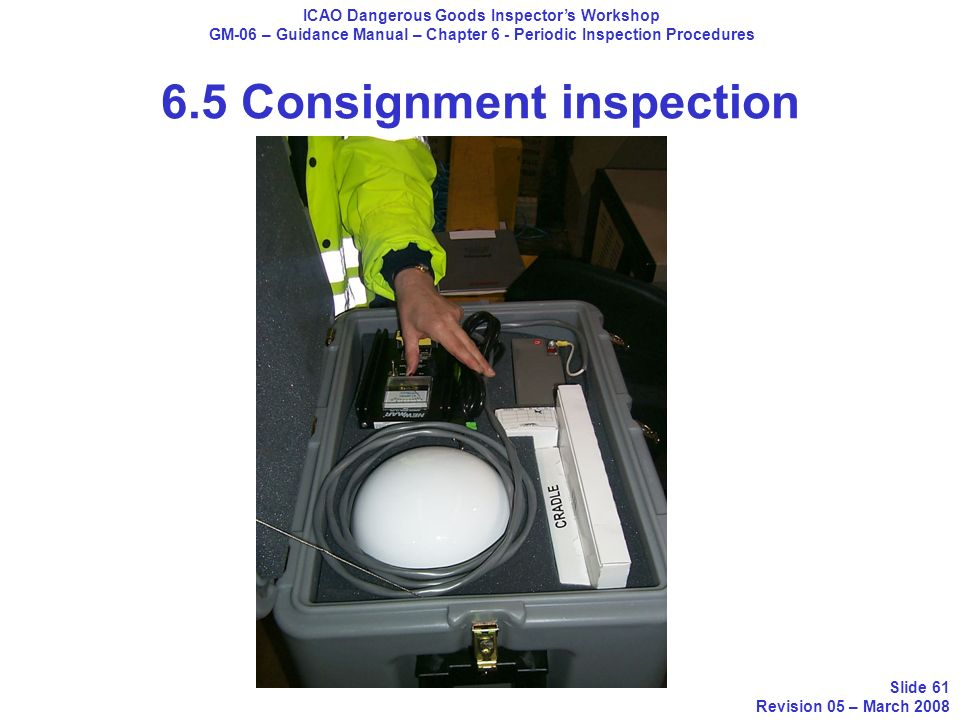 ICAO Dangerous Goods Inspectors Workshop GM-06 – Guidance Manual – Chapter 6 - Periodic Inspection Procedures Slide 61 Revision 05 – March 2008 6.5 Co