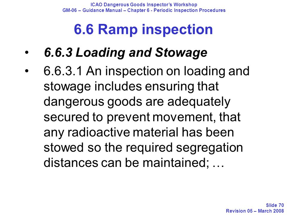 6.6.3 Loading and Stowage 6.6.3.1 An inspection on loading and stowage includes ensuring that dangerous goods are adequately secured to prevent moveme