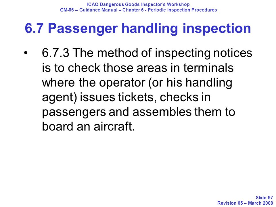 6.7.3 The method of inspecting notices is to check those areas in terminals where the operator (or his handling agent) issues tickets, checks in passe