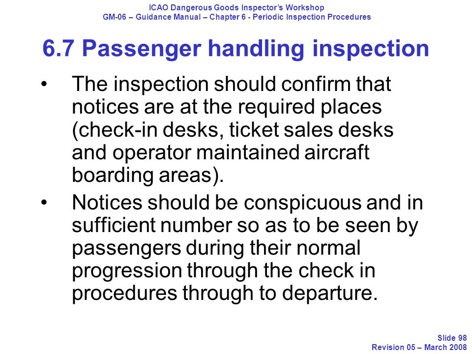 The inspection should confirm that notices are at the required places (check-in desks, ticket sales desks and operator maintained aircraft boarding ar