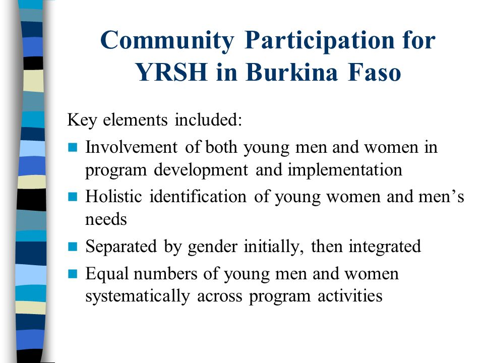 Key elements included: Involvement of both young men and women in program development and implementation Holistic identification of young women and me