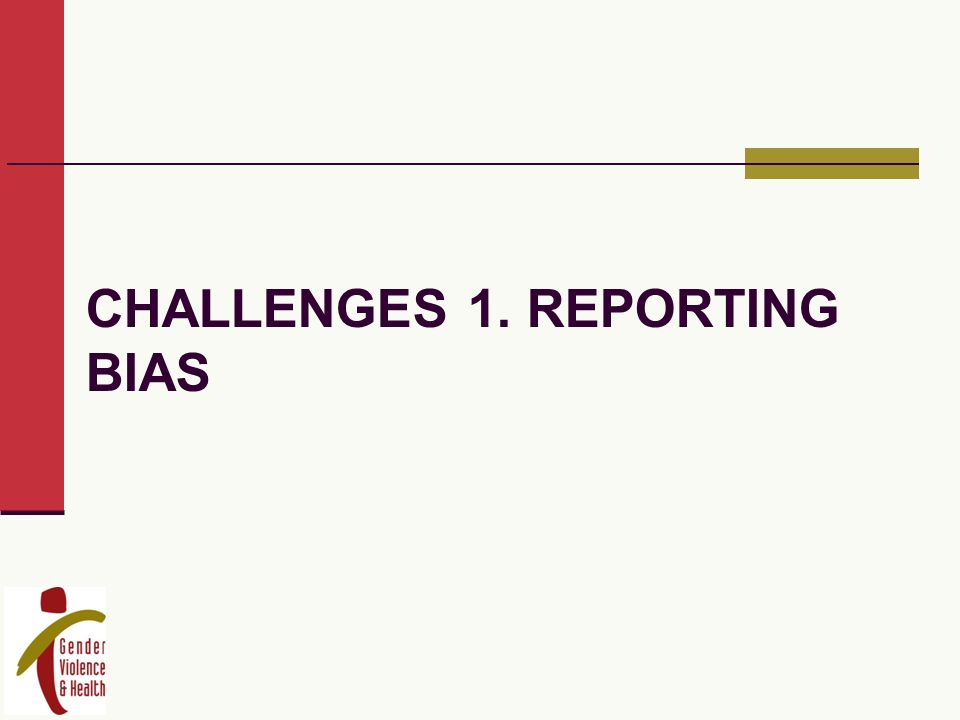 CHALLENGES 1. REPORTING BIAS