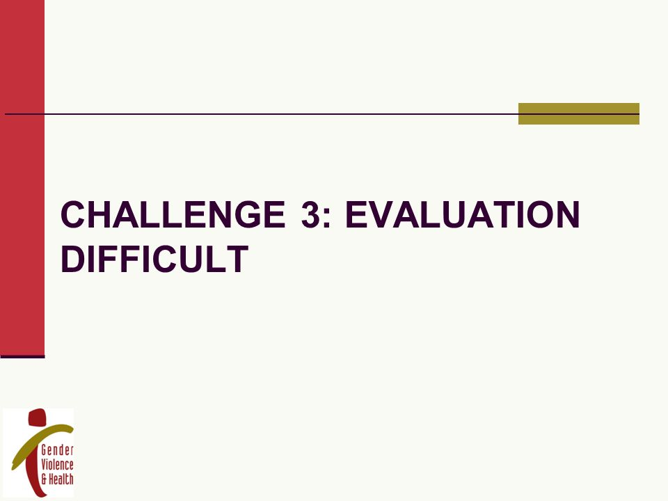 CHALLENGE 3: EVALUATION DIFFICULT
