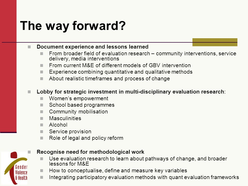 The way forward? Document experience and lessons learned From broader field of evaluation research – community interventions, service delivery, media