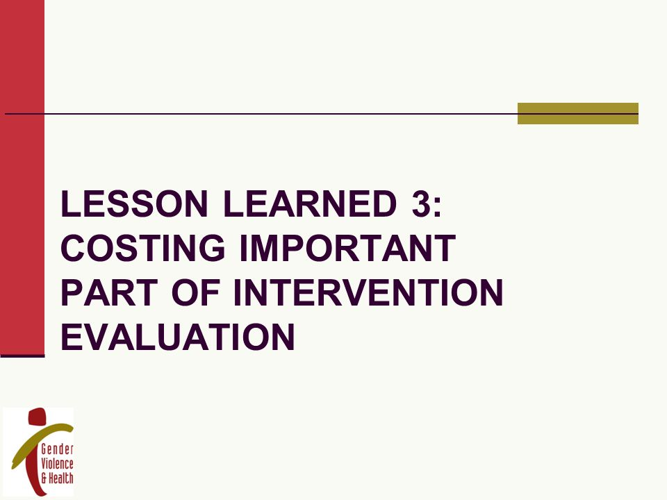 LESSON LEARNED 3: COSTING IMPORTANT PART OF INTERVENTION EVALUATION
