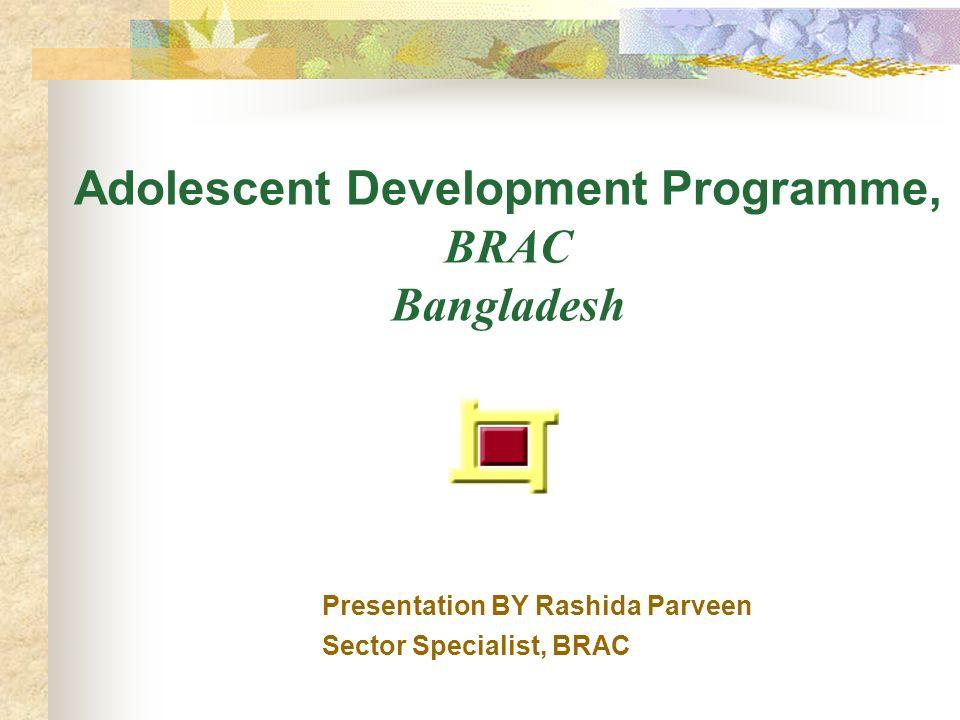 Adolescent Development Programme, BRAC Bangladesh Presentation BY Rashida Parveen Sector Specialist, BRAC