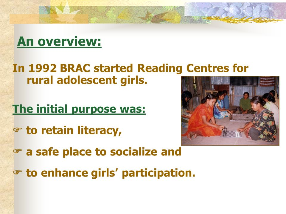 An overview: In 1992 BRAC started Reading Centres for rural adolescent girls.