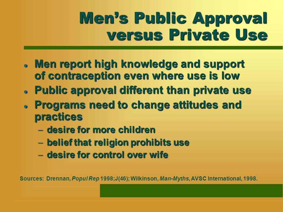 Mens Public Approval versus Private Use l Men report high knowledge and support of contraception even where use is low l Public approval different tha