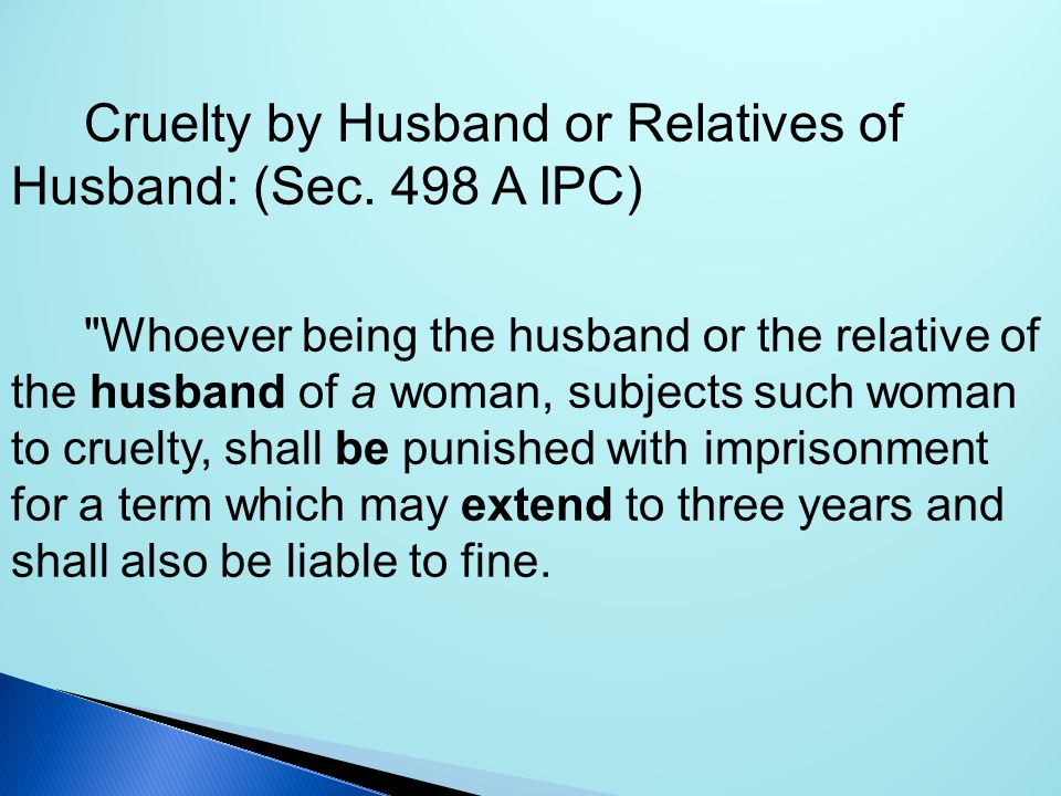 Cruelty by Husband or Relatives of Husband: (Sec. 498 A IPC)