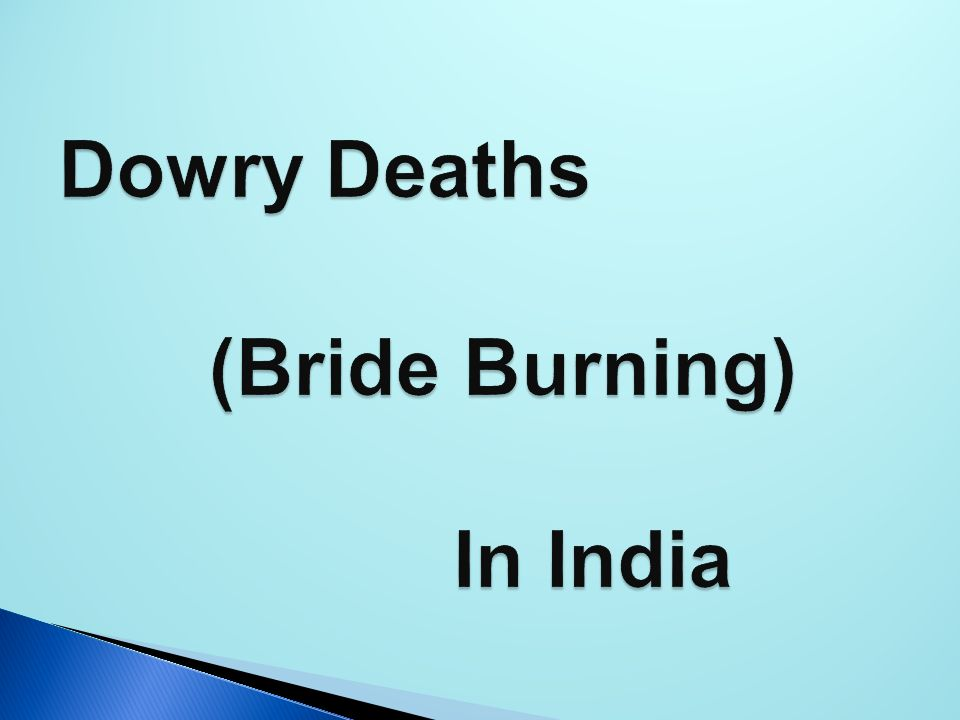 Dowry Deaths (Bride Burning) In India Dowry Deaths (Bride Burning) In India