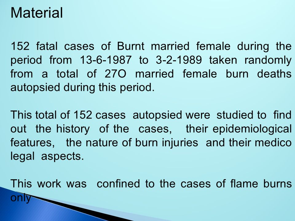 Material 152 fatal cases of Burnt married female during the period from 13-6-1987 to 3-2-1989 taken randomly from a total of 27O married female burn d