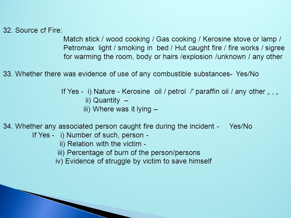 32. Source cf Fire: Match stick / wood cooking / Gas cooking / Kerosine stove or lamp / Petromax light / smoking in bed / Hut caught fire / fire works