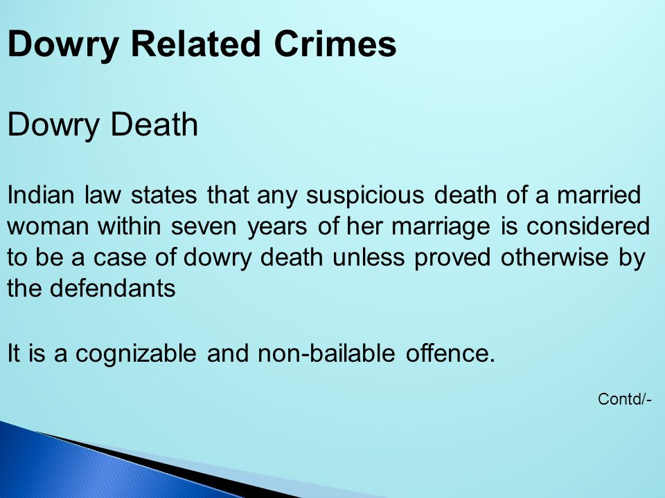 Dowry Death Indian law states that any suspicious death of a married woman within seven years of her marriage is considered to be a case of dowry deat